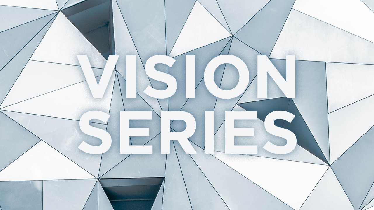 Vision Series - December 2018-January 2019
